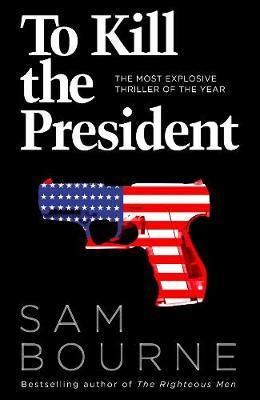 REVIEW: To Kill the President by Sam Bourne